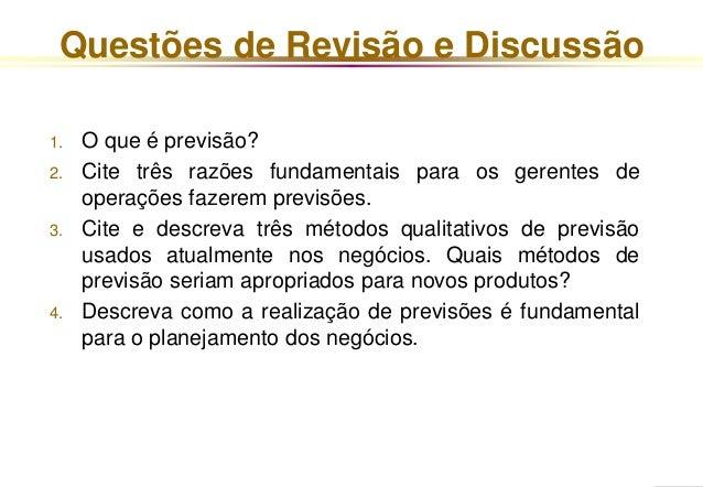 Questões de Revisão e Discussão  1. O que é previsão?  2. Cite três razões fundamentais para os gerentes de  operações faz...