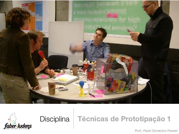 Disciplina   Técnicas de Prototipação 1                            Prof.: Paolo Domenico Passeri