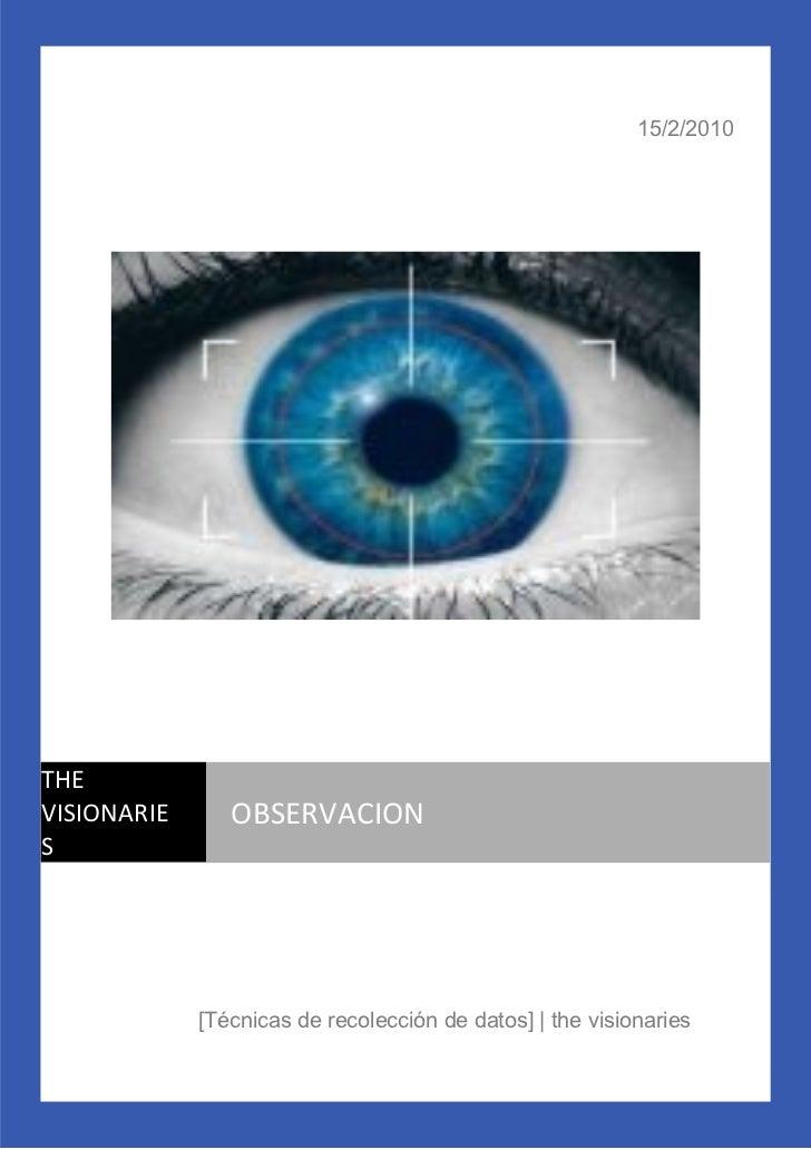 15/2/2010     THE VISIONARIE      OBSERVACION S                  [Técnicas de recolección de datos]   the visionaries