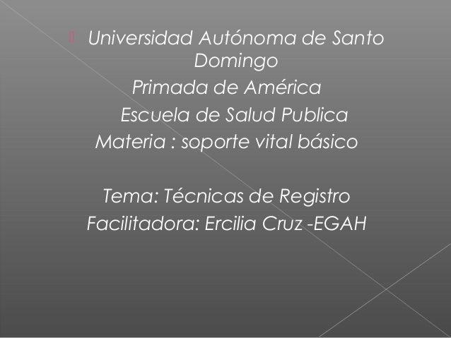   Universidad Autónoma de Santo Domingo Primada de América Escuela de Salud Publica Materia : soporte vital básico Tema: ...