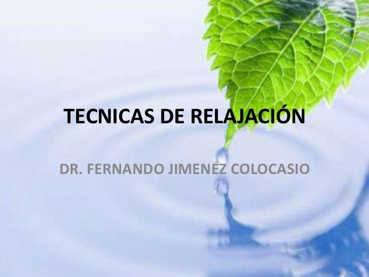 TECNICAS DE RELAJACIÓN<br />DR. FERNANDO JIMENEZ COLOCASIO<br />