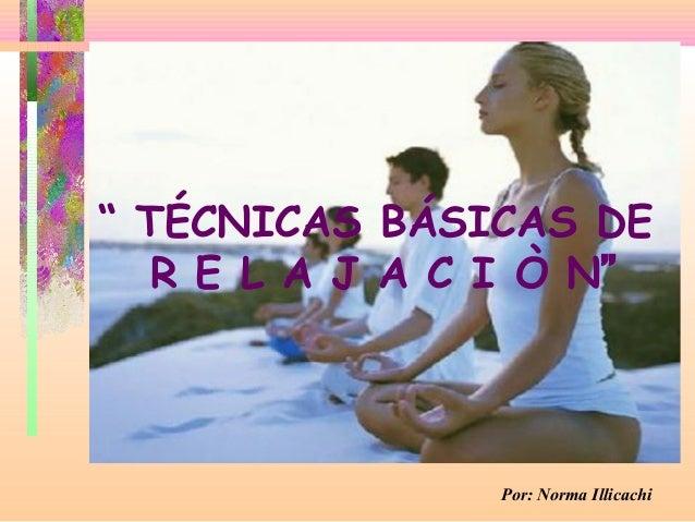 """"""" TÉCNICAS BÁSICAS DE R E L A J A C I Ò N"""" Por: Norma Illicachi"""