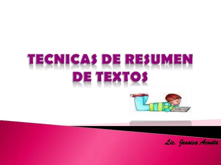 TECNICAS DE RESUMEN DE TEXTOS<br />Lic. Jessica Acosta<br />