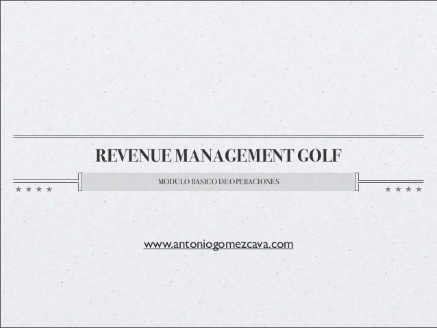 REVENUE MANAGEMENT GOLF MODULO BASICO DE OPERACIONES www.antoniogomezcava.com