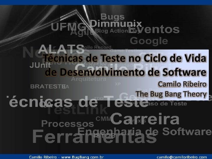 Técnicas de Teste no Ciclo de Vida<br />de Desenvolvimento de Software<br />Camilo Ribeiro<br />TheBugBangTheory<br />