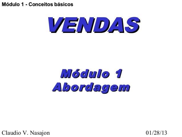 Módulo 1 - Conceitos básicos                VENDAS                      Módulo 1                     AbordagemClaudio V. N...