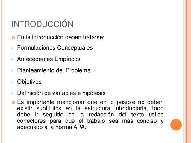 INTRODUCCIÓN En la introducción deben tratarse:• Formulaciones Conceptuales• Antecedentes Empíricos• Planteamiento del Pr...