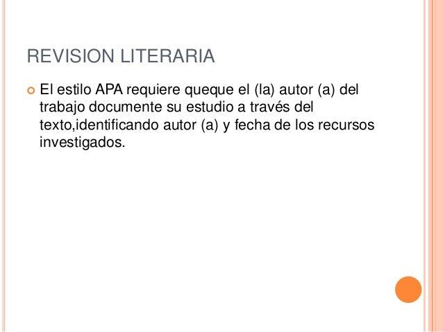 REVISION LITERARIA El estilo APA requiere queque el (la) autor (a) deltrabajo documente su estudio a través deltexto,iden...