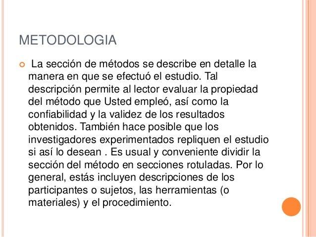 METODOLOGIA La sección de métodos se describe en detalle lamanera en que se efectuó el estudio. Taldescripción permite al...