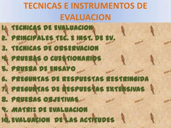 TECNICAS E INSTRUMENTOS DE EVALUACION<br />TECNICAS DE EVALUACION<br />PRINCIPALES TEC. E INST. DE EV.<br />TECNICAS DE OB...