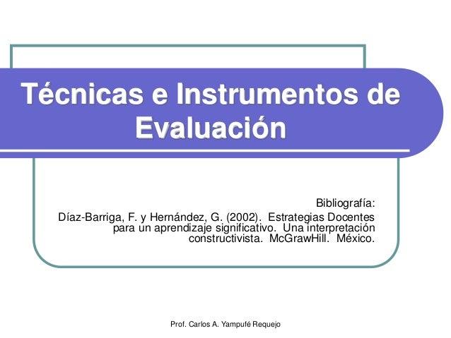 Técnicas e Instrumentos de       Evaluación                                                      Bibliografía:  Díaz-Barri...