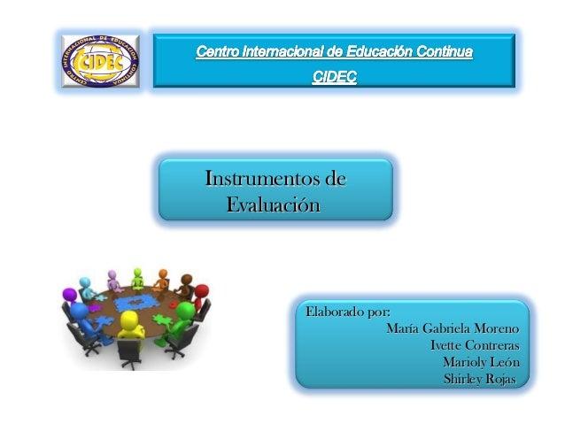 Instrumentos deInstrumentos deEvaluaciónEvaluaciónElaborado por:Elaborado por:María Gabriela MorenoMaría Gabriela MorenoIv...