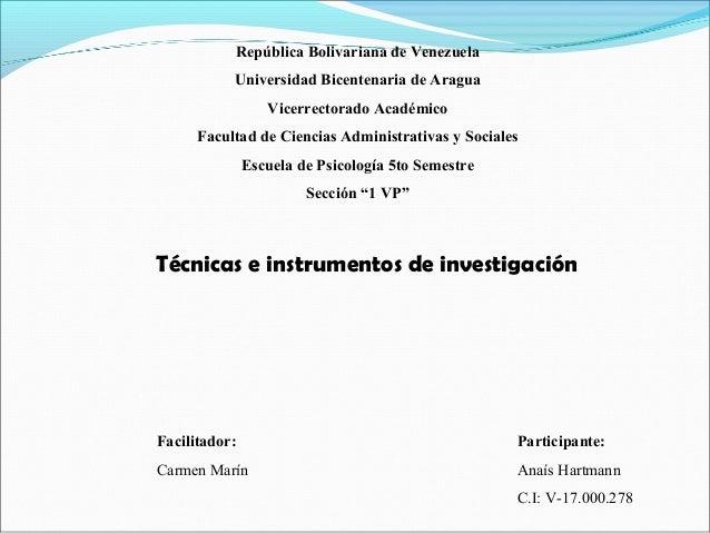 Técnicas e instrumentos de investigación Participante: Anaís Hartmann C.I: V-17.000.278 República Bolivariana de Venezuela...