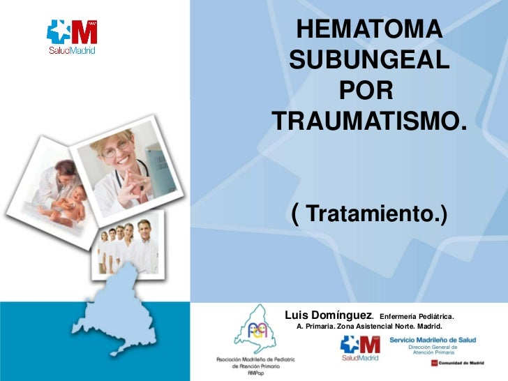 HEMATOMA SUBUNGEAL    PORTRAUMATISMO. ( Tratamiento.)Luis Domínguez.           Enfermería Pediátrica. A. Primaria. Zona As...
