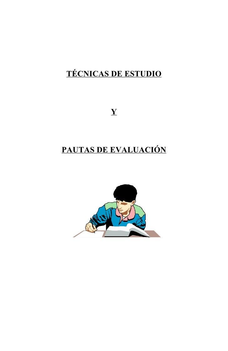 TÉCNICAS DE ESTUDIO             Y    PAUTAS DE EVALUACIÓN