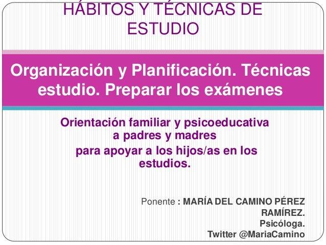 Orientación familiar y psicoeducativa a padres y madres para apoyar a los hijos/as en los estudios. HÁBITOS Y TÉCNICAS DE ...