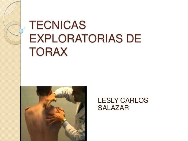 TECNICAS EXPLORATORIAS DE TORAX LESLY CARLOS SALAZAR
