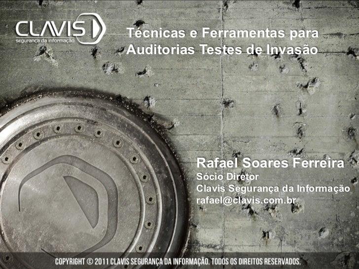 Técnicas e Ferramentas paraAuditorias Testes de Invasão          Rafael Soares Ferreira          Sócio Diretor          Cl...