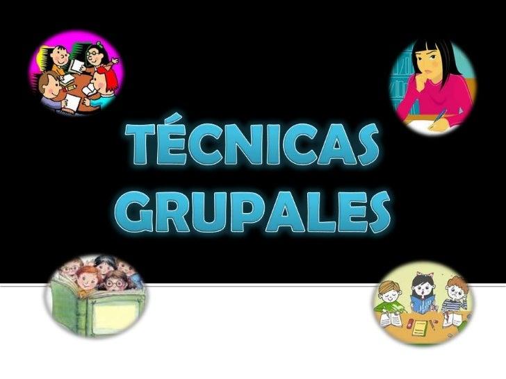 TÉCNICAS GRUPALES<br />