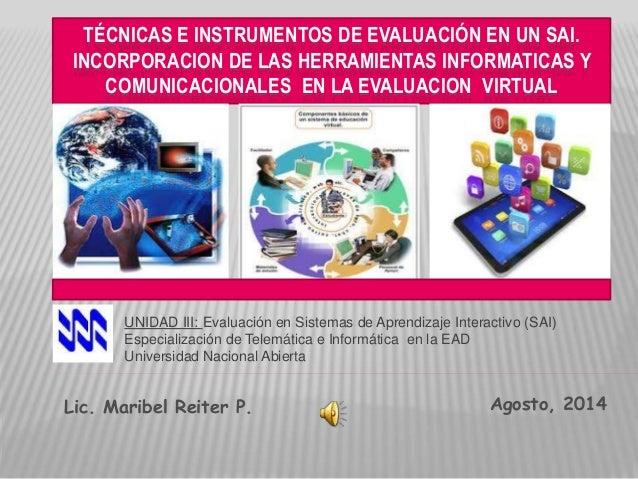 TÉCNICAS E INSTRUMENTOS DE EVALUACIÓN EN UN SAI. INCORPORACION DE LAS HERRAMIENTAS INFORMATICAS Y COMUNICACIONALES EN LA E...