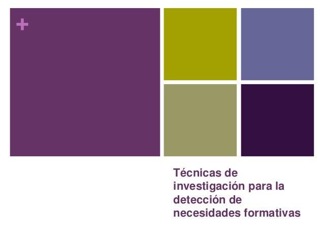 + Técnicas de investigación para la detección de necesidades formativas