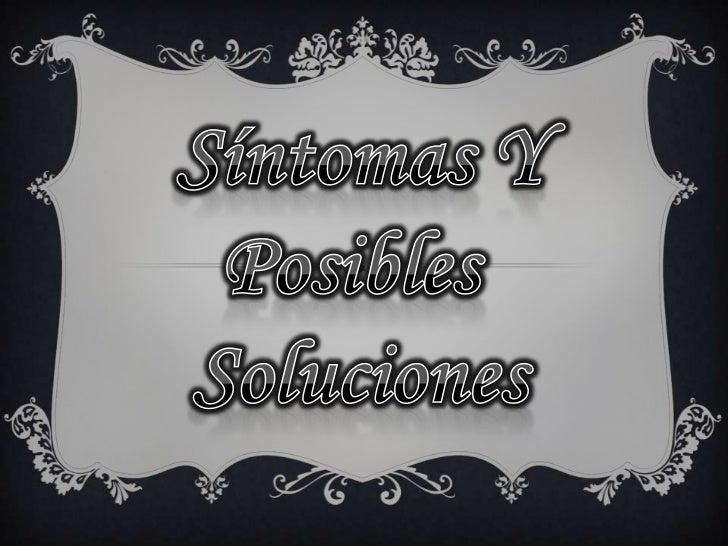 Sintomas  y Posibles Soluciones