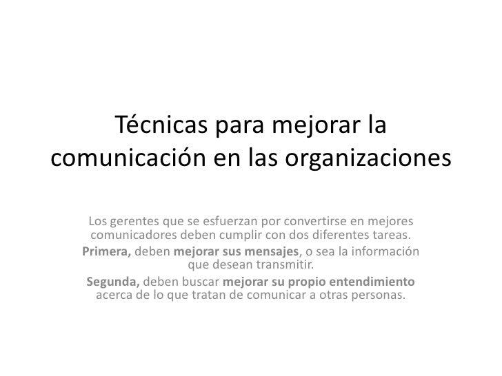 Técnicas para mejorar la comunicación en las organizaciones<br />Los gerentes que se esfuerzan por convertirse en mejores ...