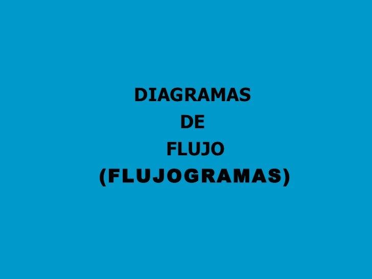 <ul><li>DIAGRAMAS  </li></ul><ul><li>DE  </li></ul><ul><li>FLUJO </li></ul><ul><li>(FLUJOGRAMAS) </li></ul>