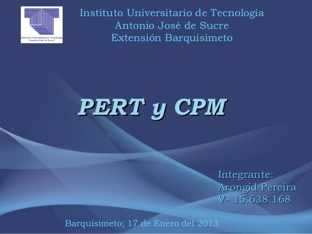 Instituto Universitario de Tecnología           Antonio José de Sucre          Extensión Barquisimeto  PERT y CPM         ...