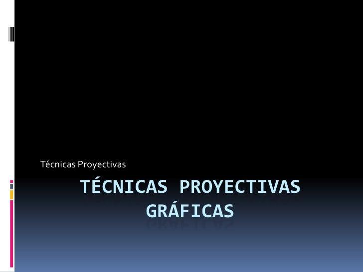 Técnicas Proyectivas GrÁficas<br />Técnicas Proyectivas<br />