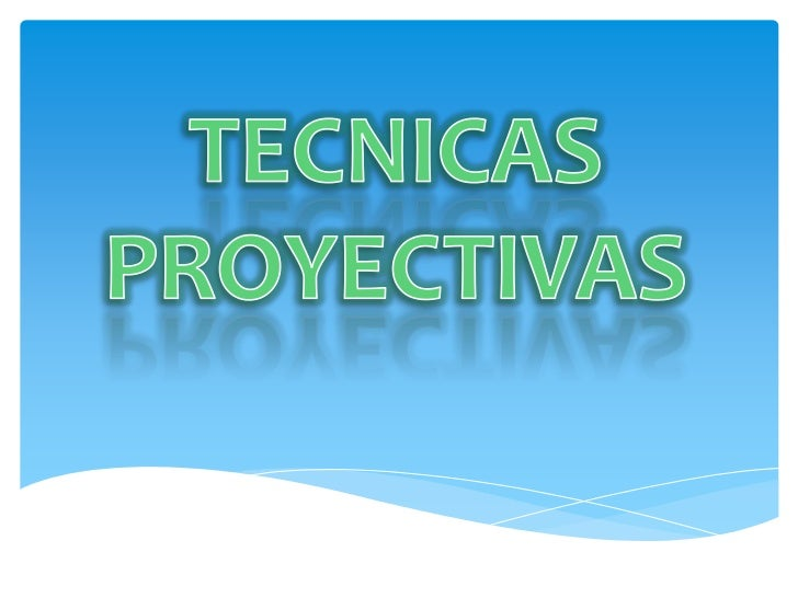 TECNICAS PROYECTIVAS<br />