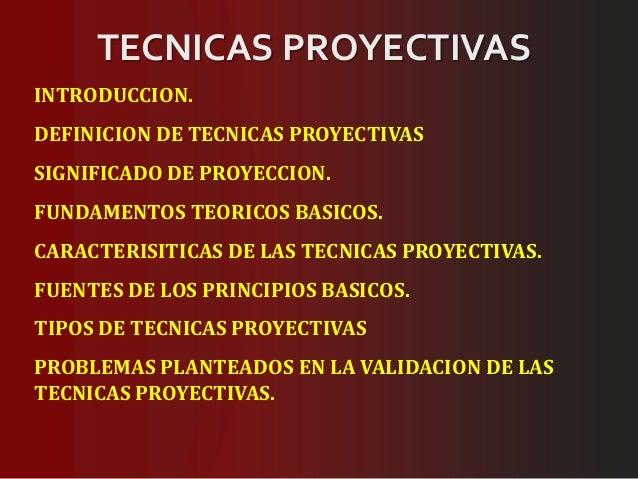 TECNICAS PROYECTIVASINTRODUCCION.DEFINICION DE TECNICAS PROYECTIVASSIGNIFICADO DE PROYECCION.FUNDAMENTOS TEORICOS BASICOS....