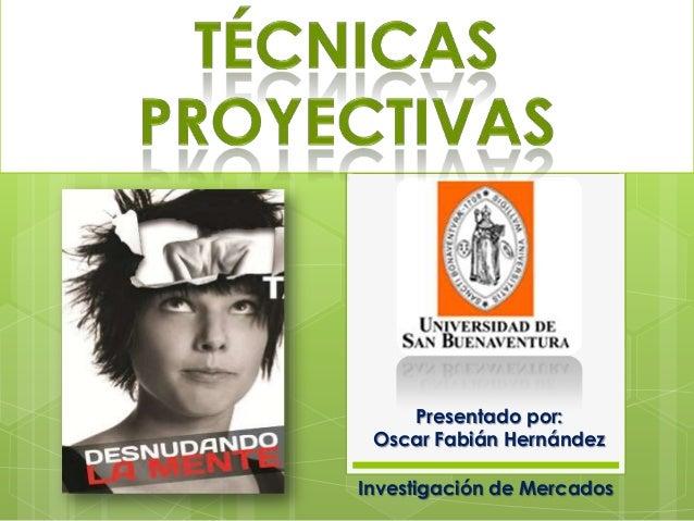 Presentado por:Oscar Fabián HernándezInvestigación de Mercados