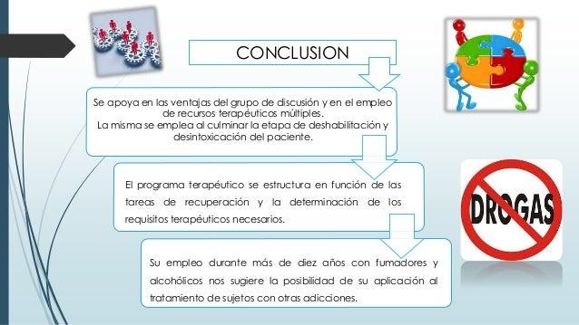 CONCLUSION Se apoya en las ventajas del grupo de discusión y en el empleo de recursos terapéuticos múltiples. La misma se ...