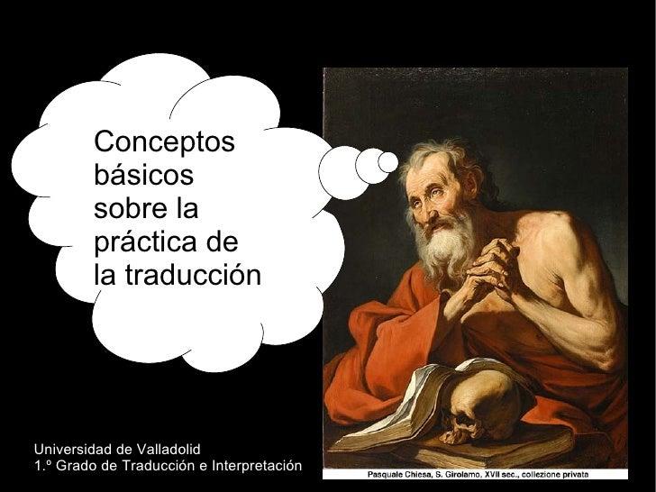 Conceptos        básicos        sobre la        práctica de        la traducciónUniversidad de Valladolid1.º Grado de Trad...