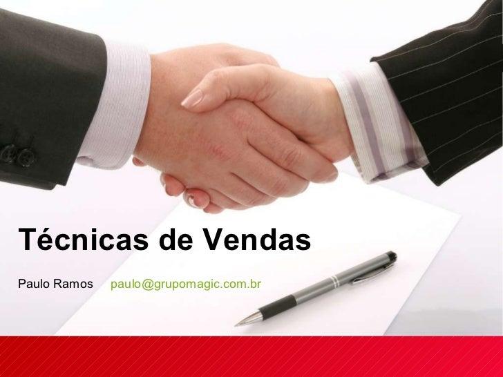 Paulo Ramos  [email_address]   Técnicas de Vendas
