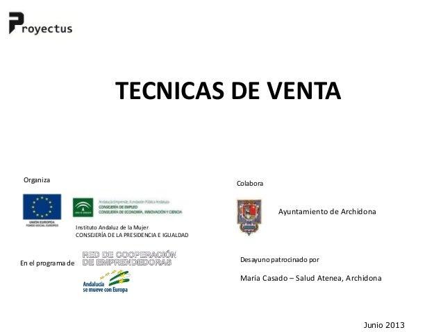 TECNICAS DE VENTAJunio 2013OrganizaInstituto Andaluz de la MujerCONSEJERÍA DE LA PRESIDENCIA E IGUALDADEn el programa deCo...