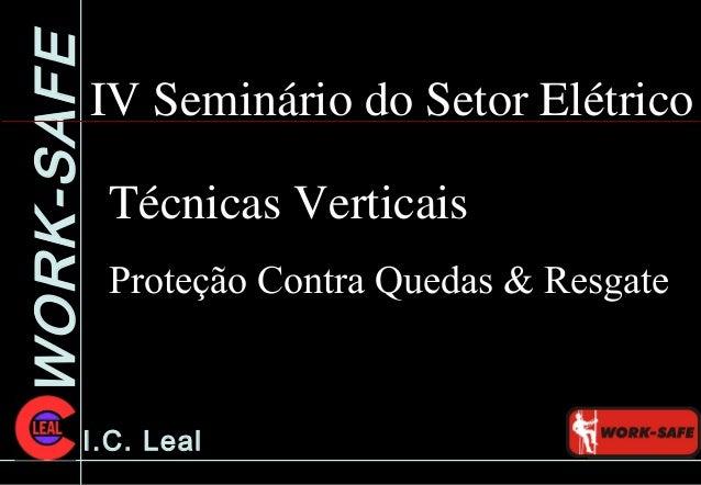 WORK-SAFE I.C. Leal IV Seminário do Setor Elétrico Técnicas Verticais Proteção  Contra Quedas ... 5b5ffdd055