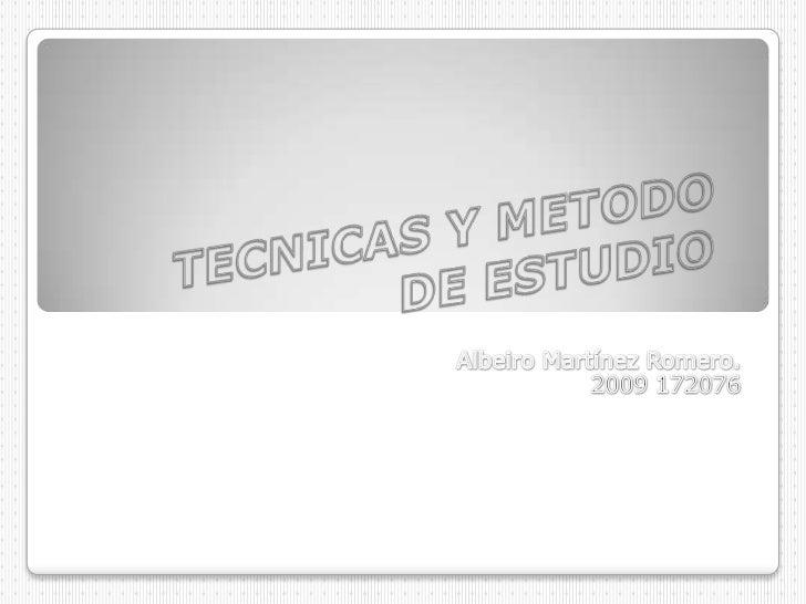 TECNICAS Y METODO DE ESTUDIO<br />Albeiro Martínez Romero.<br />2009 172076<br />