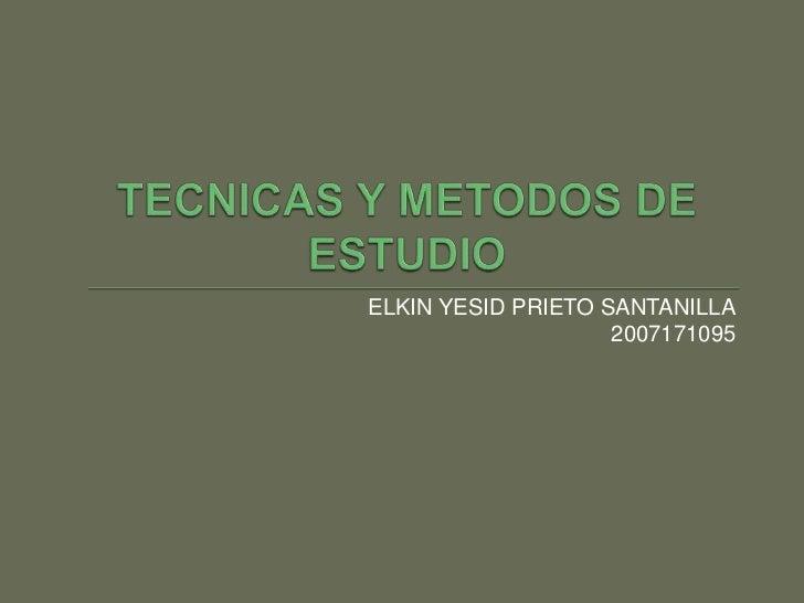 ELKIN YESID PRIETO SANTANILLA<br />2007171095<br />TECNICAS Y METODOS DE ESTUDIO<br />
