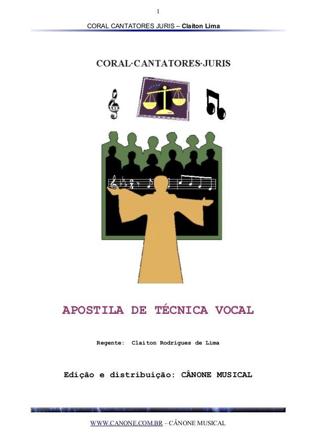 1 CORAL CANTATORES JURIS – Claiton Lima  APOSTILA DE TÉCNICA VOCAL Regente:  Claiton Rodrigues de Lima  Edição e distribui...