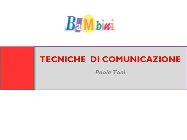 TECNICHE DI COMUNICAZIONE Paola Toni