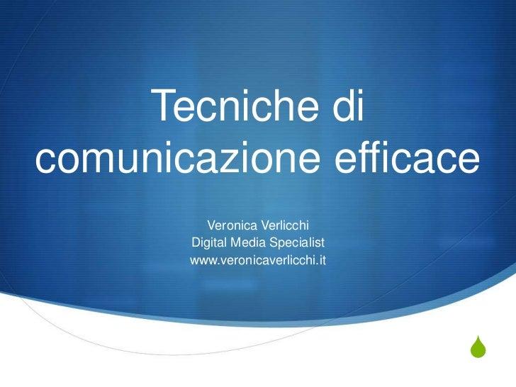 Tecniche dicomunicazione efficace          Veronica Verlicchi       Digital Media Specialist       www.veronicaverlicchi.i...