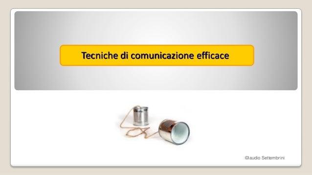 Tecniche di comunicazione efficace ©laudio Settembrini