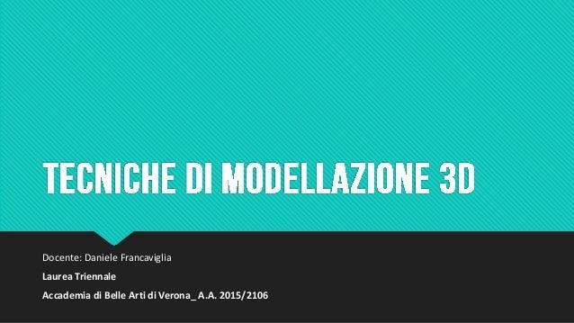 Docente: Daniele Francaviglia Laurea Triennale Accademia di Belle Arti di Verona_ A.A. 2015/2106
