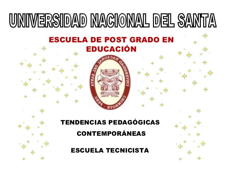 UNIVERSIDAD NACIONAL DEL SANTA ESCUELA DE POST GRADO EN EDUCACIÓN ESCUELA TECNICISTA TENDENCIAS PEDAGÓGICAS  CONTEMPORÁNEAS