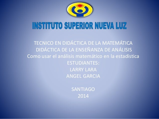 TECNICO EN DIDÁCTICA DE LA MATEMÁTICA DIDÁCTICA DE LA ENSEÑANZA DE ANÁLISIS Como usar el análisis matemático en la estadís...