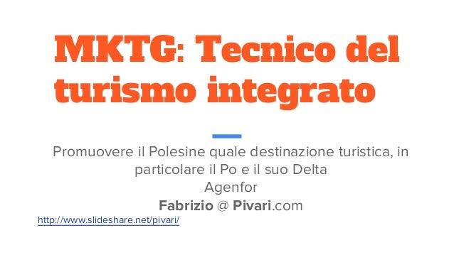 MKTG: Tecnico del turismo integrato Promuovere il Polesine quale destinazione turistica, in particolare il Po e il suo Del...