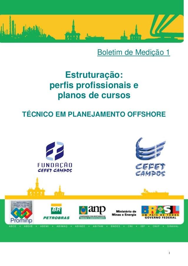 Boletim de Medição 1          Estruturação:      perfis profissionais e        planos de cursosTÉCNICO EM PLANEJAMENTO OFF...