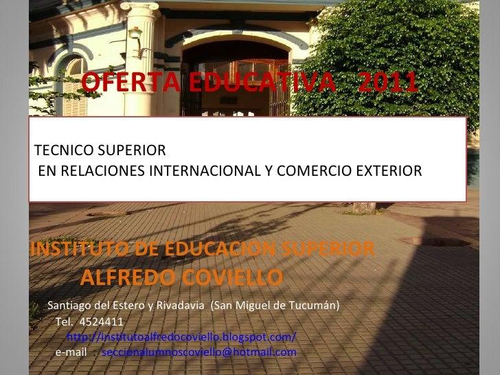 OFERTA EDUCATIVA  2011 TECNICO SUPERIOR EN RELACIONES INTERNACIONAL Y COMERCIO EXTERIOR INSTITUTO DE EDUCACION SUPERIOR  A...